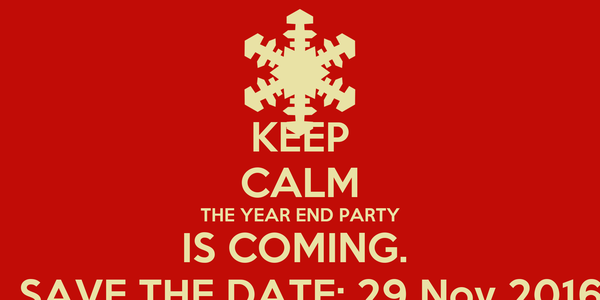 KEEP CALM THE YEAR END PARTY IS COMING.    SAVE THE DATE: 29 Nov 2016