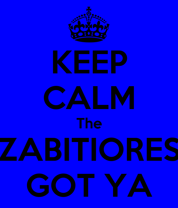 KEEP CALM The ZABITIORES GOT YA