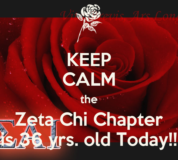 KEEP CALM the Zeta Chi Chapter is 36 yrs. old Today!!