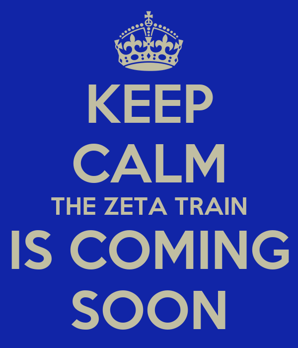 KEEP CALM THE ZETA TRAIN IS COMING SOON