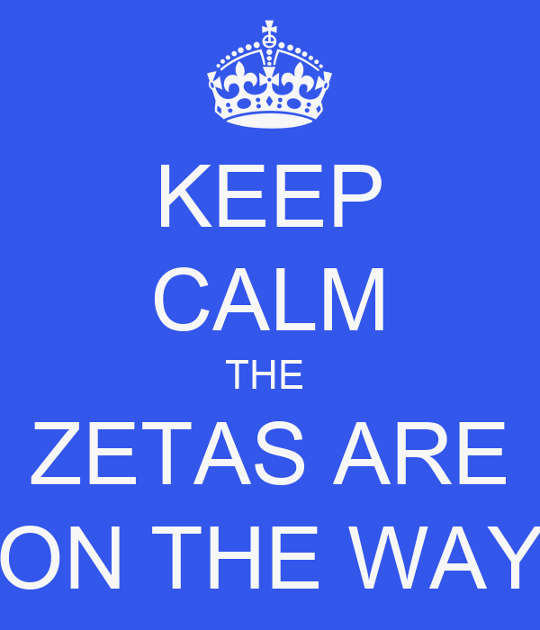 KEEP CALM THE  ZETAS ARE ON THE WAY