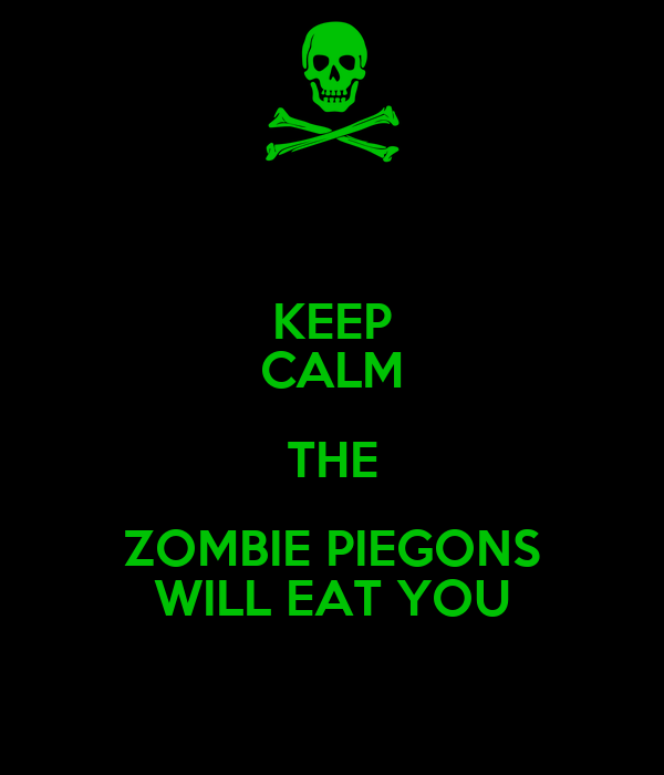 KEEP CALM THE ZOMBIE PIEGONS WILL EAT YOU
