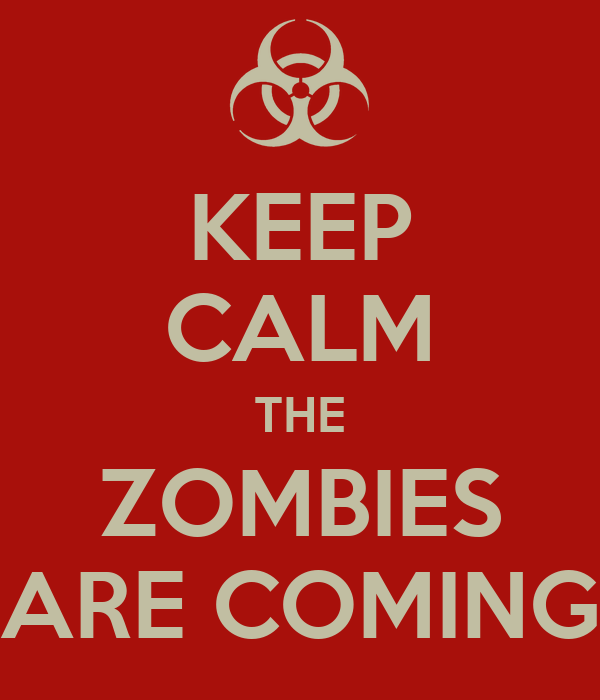 KEEP CALM THE ZOMBIES ARE COMING