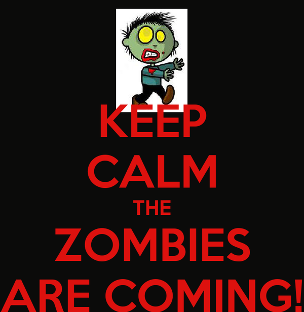 KEEP CALM THE ZOMBIES ARE COMING!