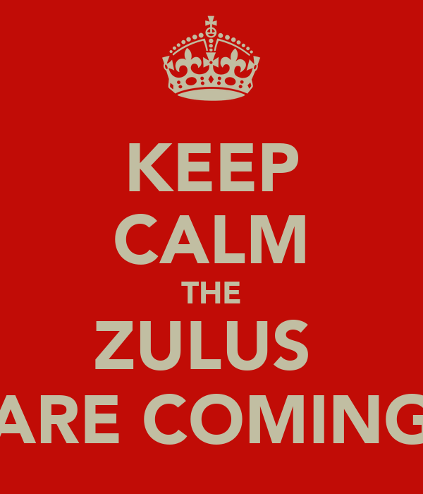 KEEP CALM THE ZULUS  ARE COMING