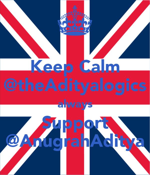 Keep Calm @theAdityalogics always Support @AnugrahAditya