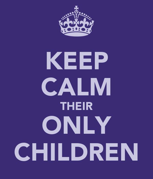 KEEP CALM THEIR ONLY CHILDREN