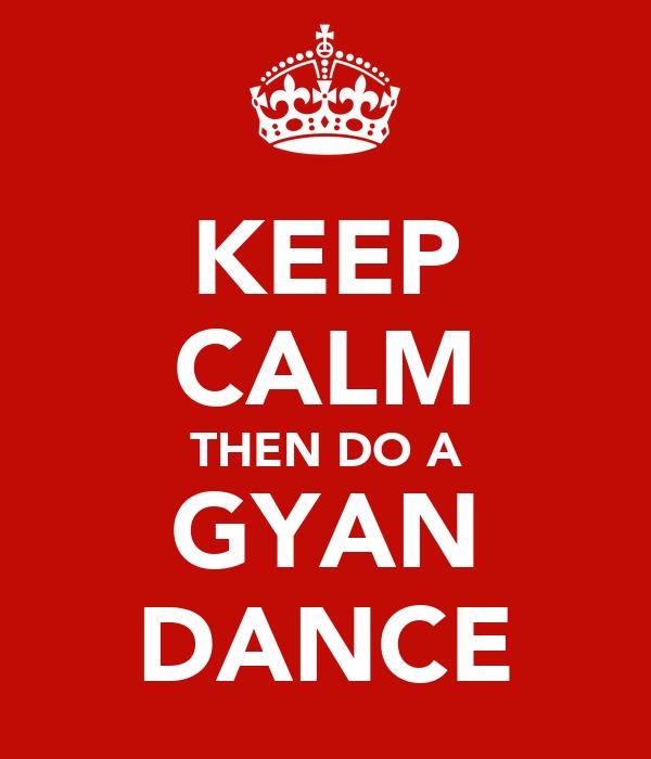 KEEP CALM THEN DO A GYAN DANCE