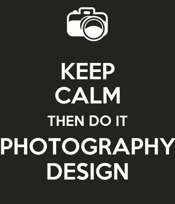 KEEP CALM THEN DO IT PHOTOGRAPHY DESIGN