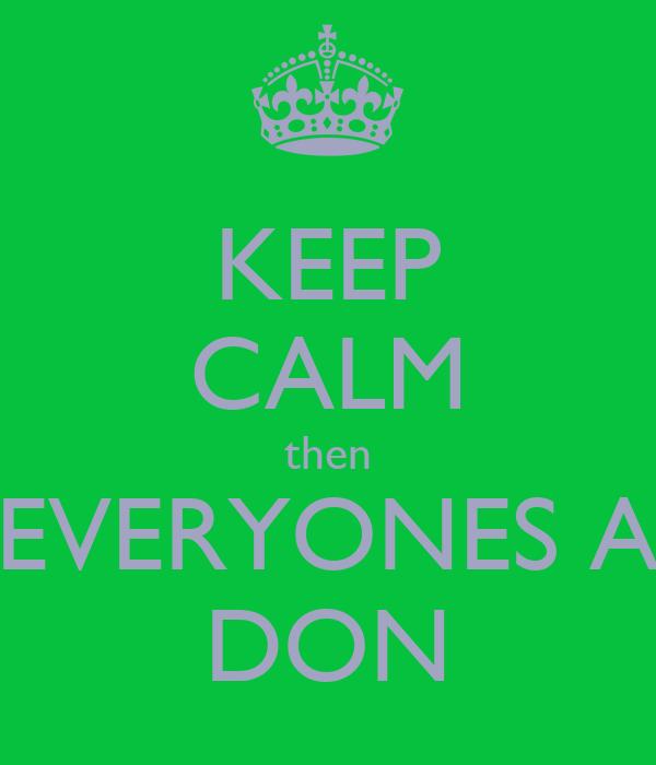 KEEP CALM then EVERYONES A DON