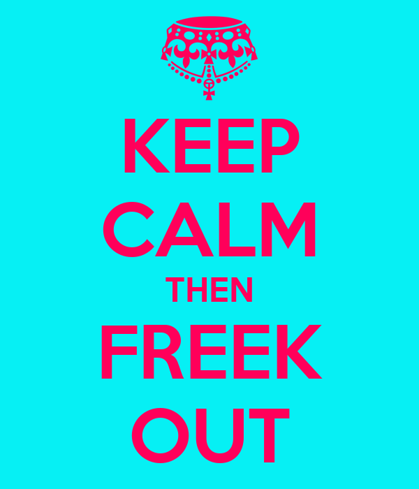 KEEP CALM THEN FREEK OUT