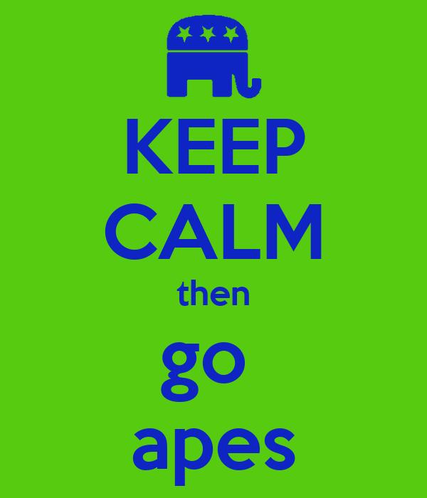 KEEP CALM then go  apes