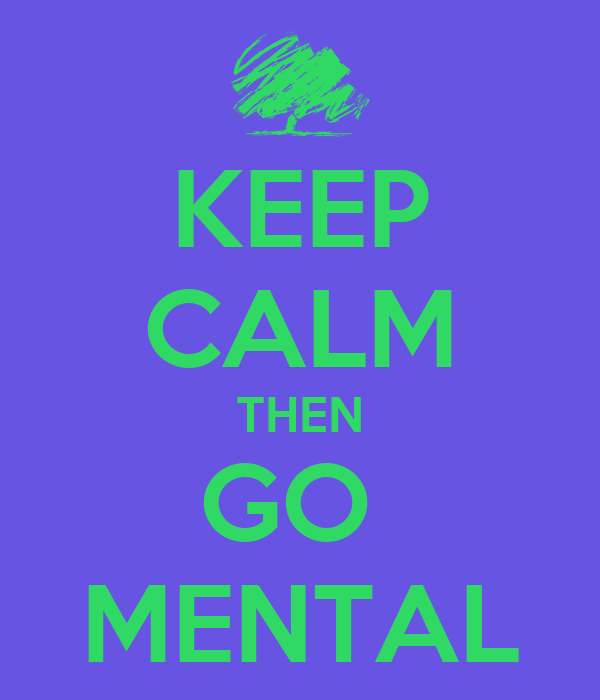 KEEP CALM THEN GO  MENTAL