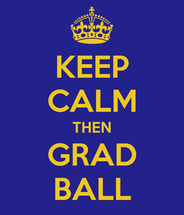 KEEP CALM THEN GRAD BALL