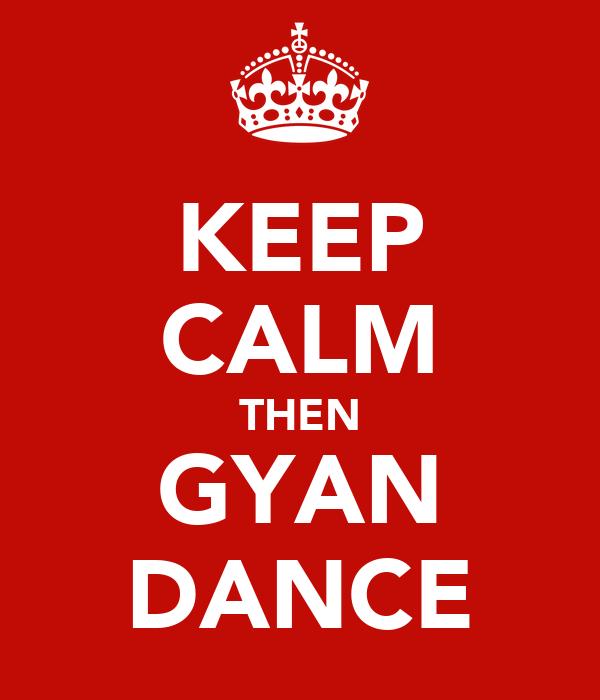 KEEP CALM THEN GYAN DANCE