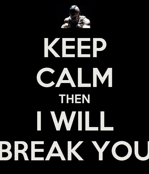 keep calm then i will break you poster batman keep