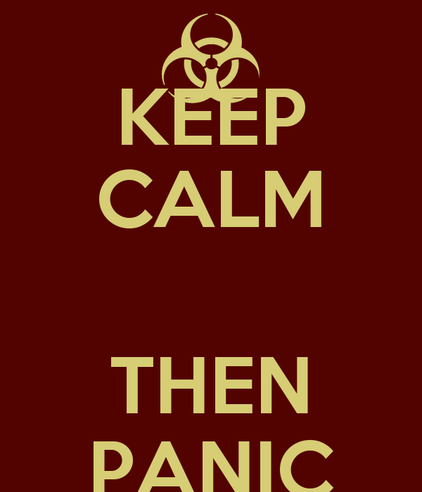 KEEP CALM  THEN PANIC