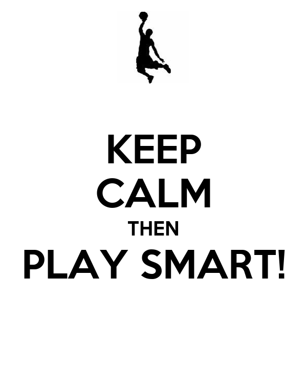 KEEP CALM THEN PLAY SMART!