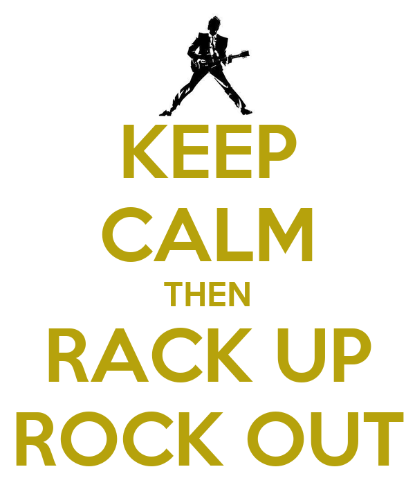 KEEP CALM THEN RACK UP ROCK OUT
