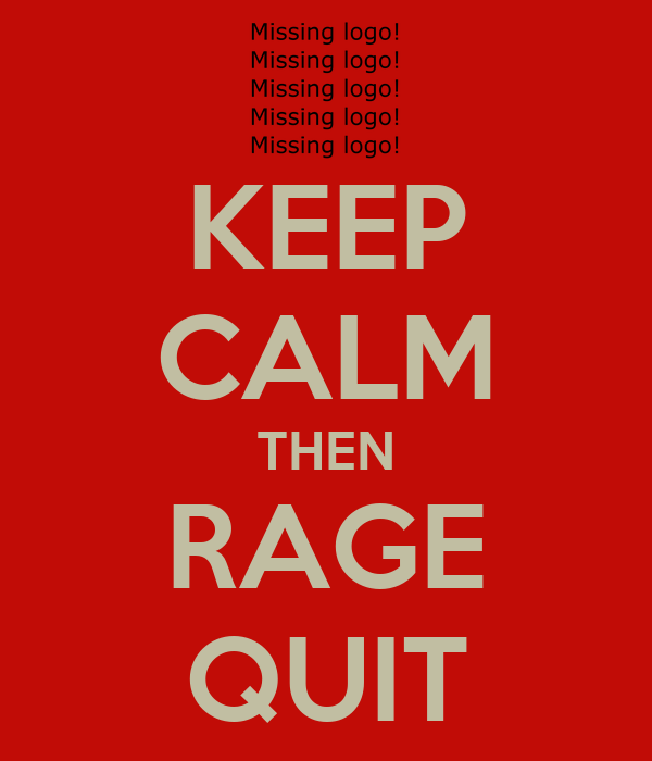 KEEP CALM THEN RAGE QUIT