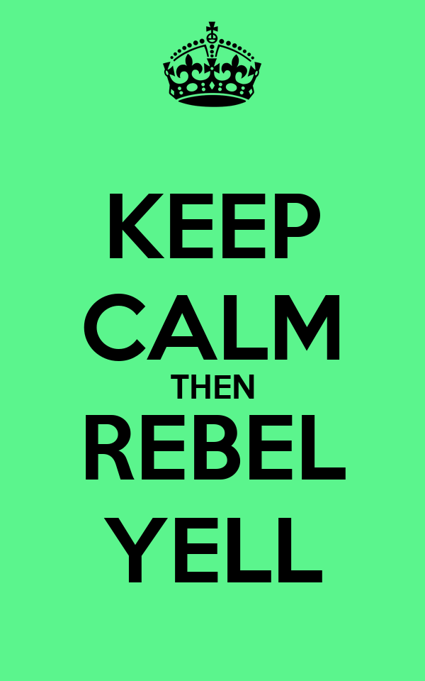 KEEP CALM THEN REBEL YELL