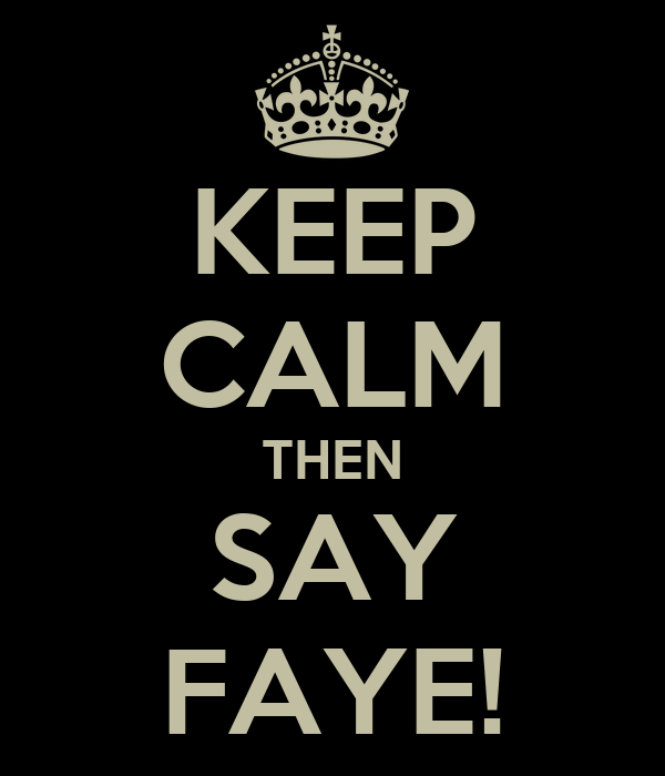 KEEP CALM THEN SAY FAYE!