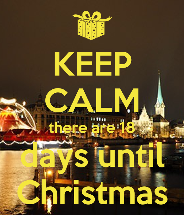 KEEP CALM there are 18 days until Christmas