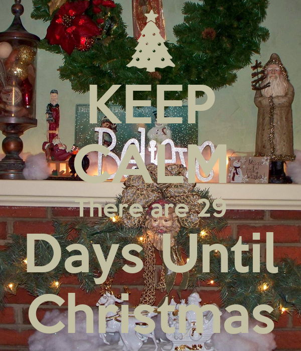 KEEP CALM There are 29 Days Until Christmas