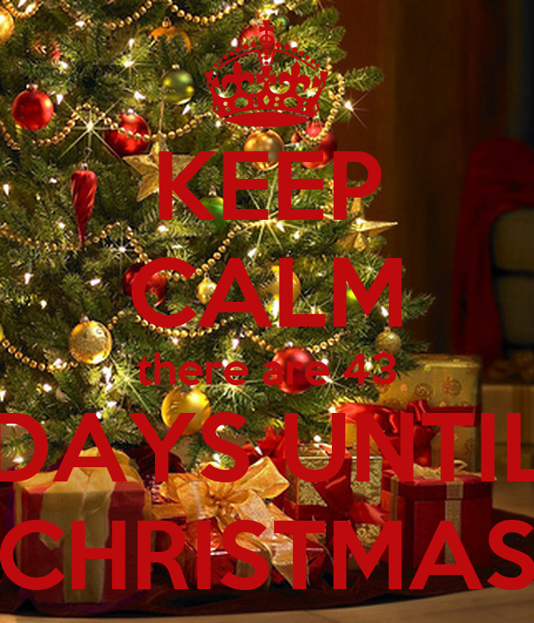 KEEP CALM there are 43 DAYS UNTIL CHRISTMAS
