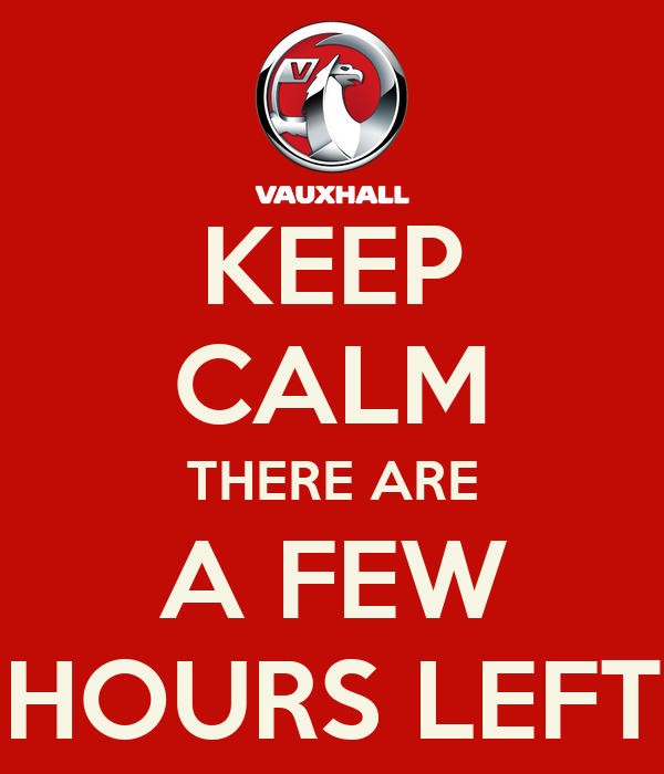 KEEP CALM THERE ARE A FEW HOURS LEFT