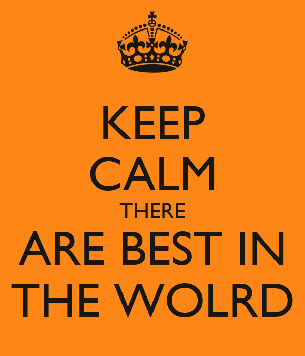 KEEP CALM THERE ARE BEST IN THE WOLRD