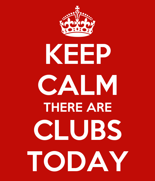 KEEP CALM THERE ARE CLUBS TODAY