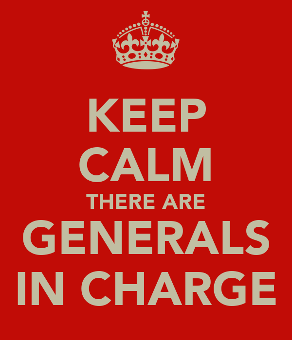 KEEP CALM THERE ARE GENERALS IN CHARGE