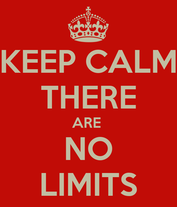 KEEP CALM THERE ARE  NO LIMITS