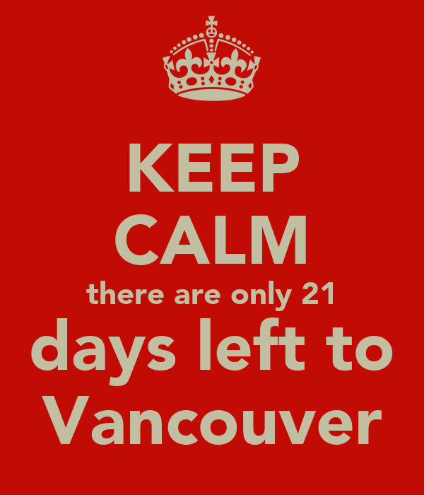 KEEP CALM there are only 21 days left to Vancouver