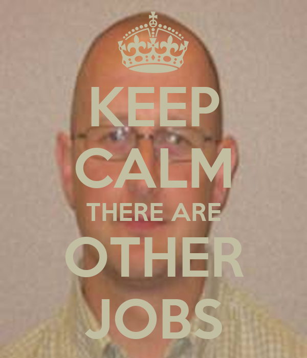 KEEP CALM THERE ARE OTHER JOBS