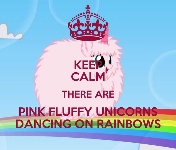 KEEP CALM THERE ARE PINK FLUFFY UNICORNS DANCING ON ...