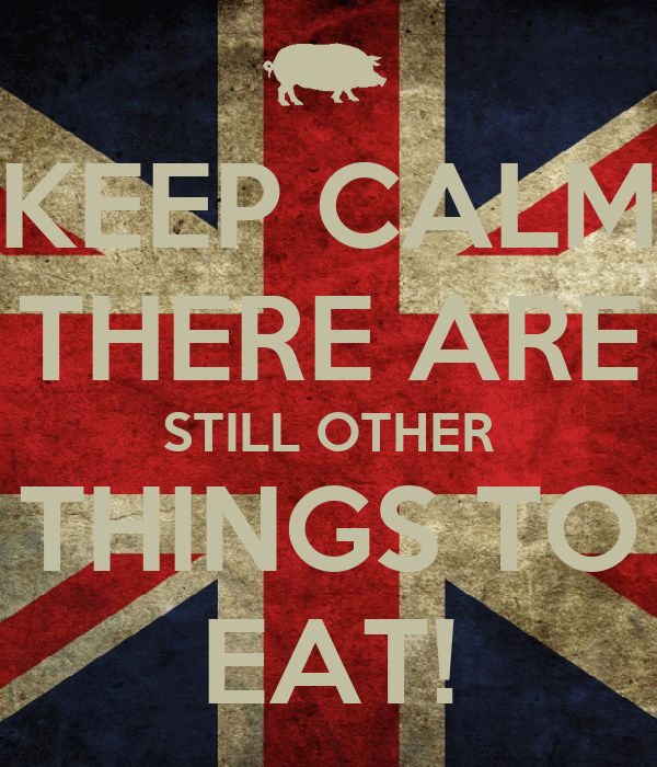 KEEP CALM THERE ARE STILL OTHER THINGS TO EAT!