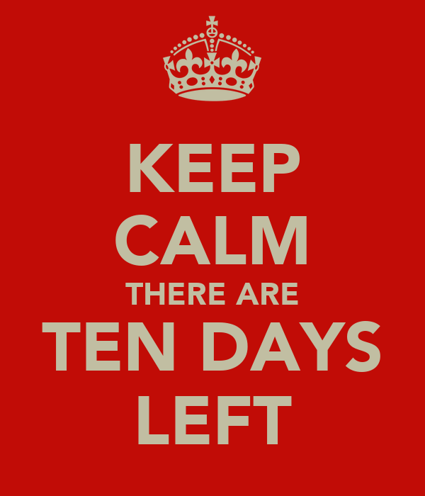 KEEP CALM THERE ARE TEN DAYS LEFT