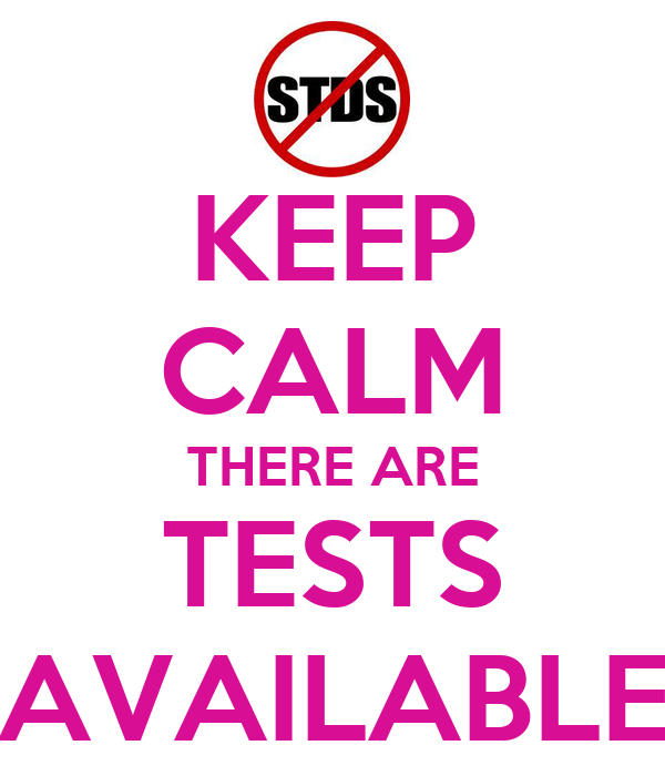 KEEP CALM THERE ARE  TESTS  AVAILABLE