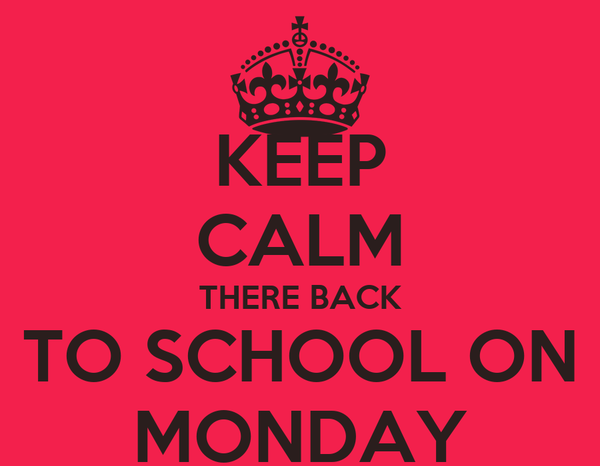 KEEP CALM THERE BACK TO SCHOOL ON MONDAY