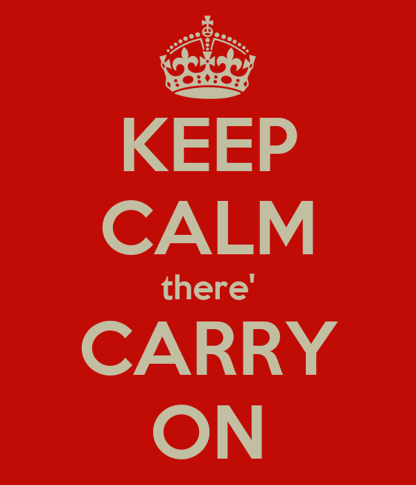 KEEP CALM there' CARRY ON
