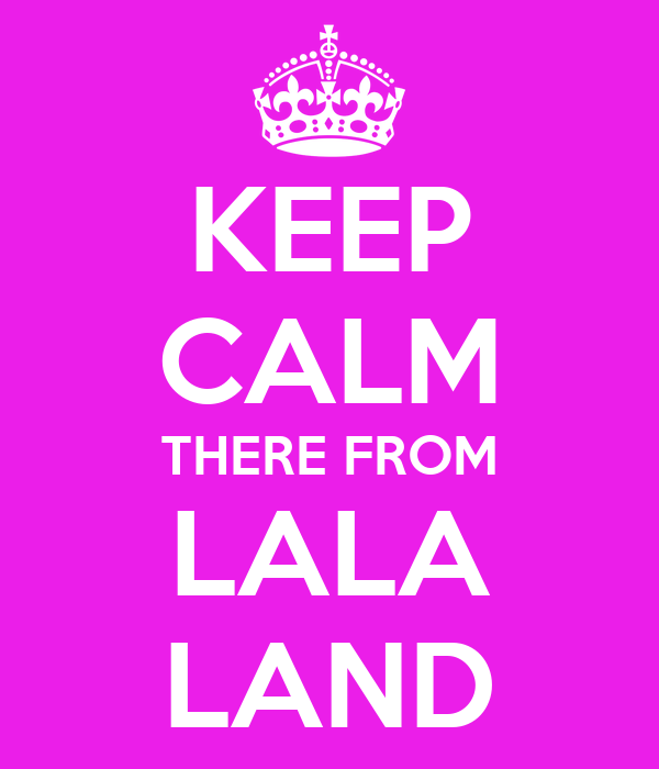 KEEP CALM THERE FROM LALA LAND