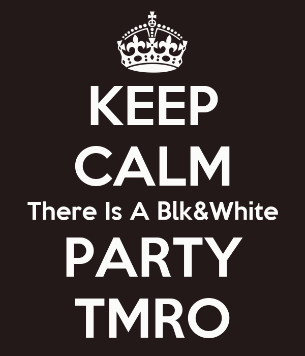 KEEP CALM There Is A Blk&White PARTY TMRO