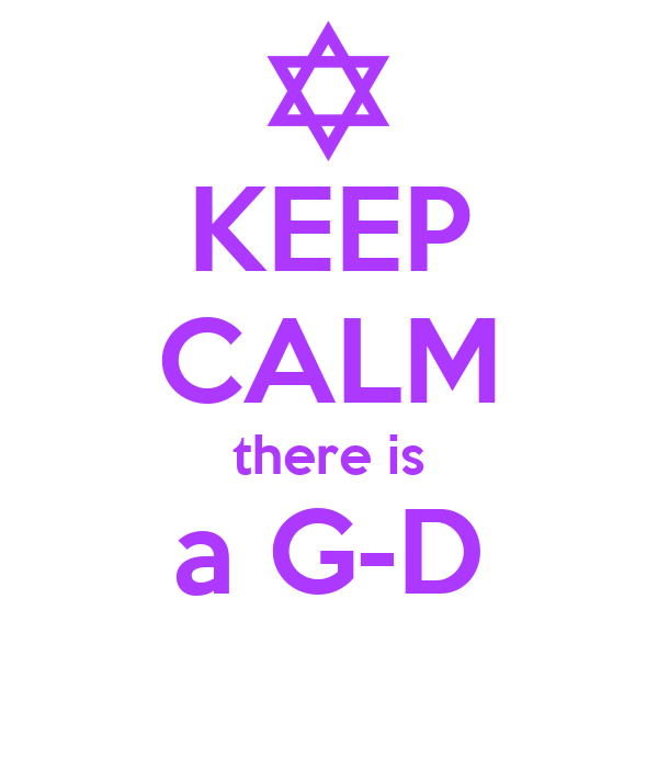 KEEP CALM there is a G-D