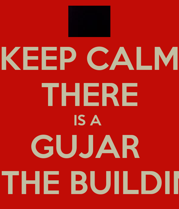 KEEP CALM THERE IS A  GUJAR  IN THE BUILDING
