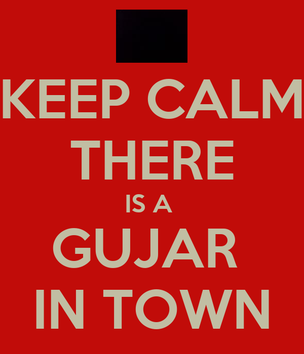 KEEP CALM THERE IS A  GUJAR  IN TOWN