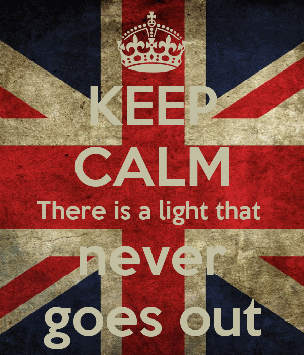 KEEP CALM There is a light that  never goes out