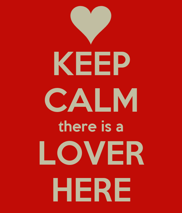 KEEP CALM there is a LOVER HERE