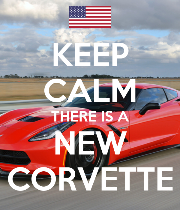 KEEP CALM THERE IS A NEW CORVETTE